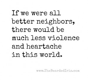 If we were all better neighbors by The Bearded Iris