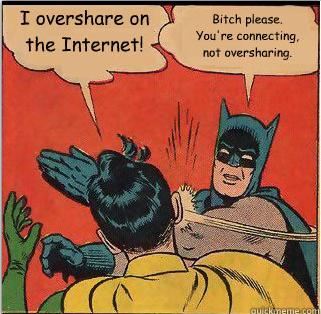 I overshare on the Internet
