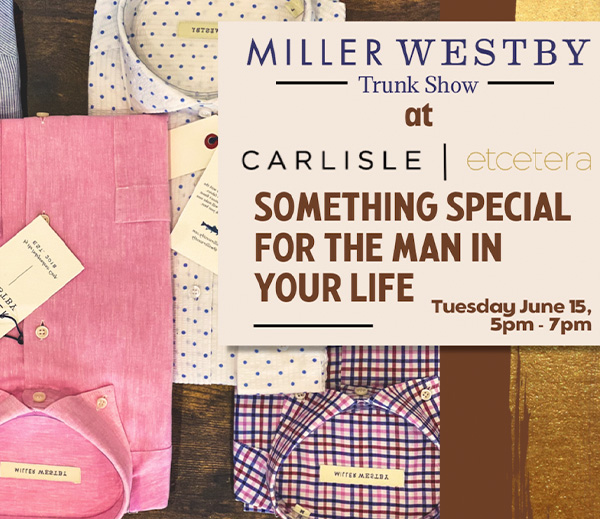 Miller Westby Trunk Show at Carlisle Etcetera