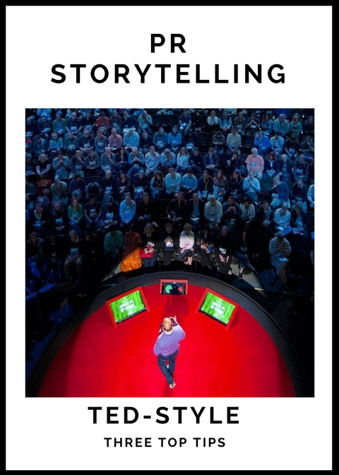 3 Top Tips To TED-style Storytelling For PRs