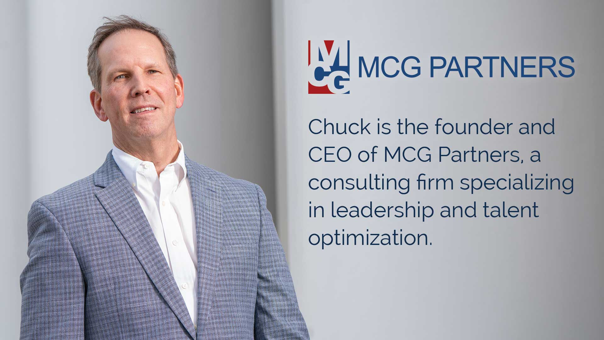 Chuck is the founder and CEO of MCG Partners, a consulting firm specializing in leadership and talent optimization.