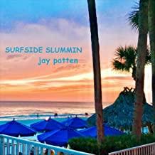 Surfside Slummin'