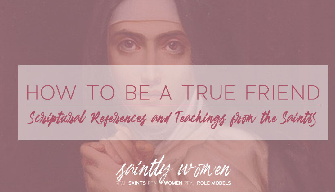 How to Be a True Friend: Scriptural References and Teachings from the Saints