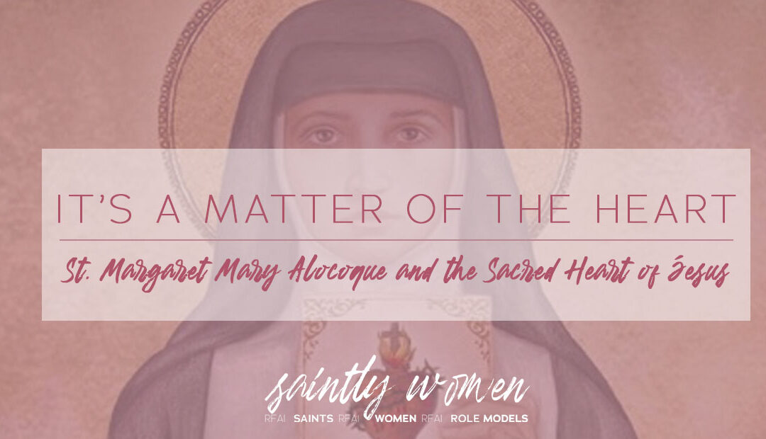 It's a Matter of the Heart: St. Margaret Mary Alocoque and the Sacred Heart of Jesus