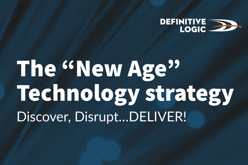 """The """"New Age"""" Technology Strategy  – Discover, Disrupt…DELIVER!"""