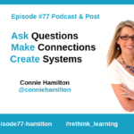 Episode #77: Ask Questions, Make Connections, Create Systems with Connie Hamilton