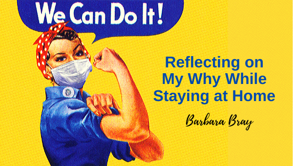 Reflecting on My Why 4-5-20