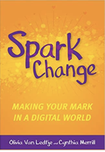 Spark Change: Making your Mark in a Digital World with Olivia Van Ledtje (Liv) and Cynthia Merrill