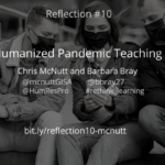 Reflection #10 on Humanized Pandemic Teaching with Chris McNutt