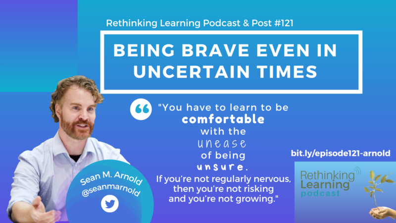 Episode #121: Being Brave Even in Uncertain Times with Sean Arnold