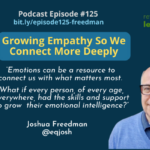 Episode #125: Growing Empathy So We Connect More Deeply with Joshua Freedman