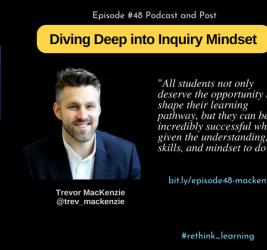 Episode #48:  Diving Deep into Inquiry Mindset with Trevor MacKenzie