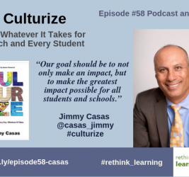Episode #58: Culturize: Do Whatever It Takes for Each and Every Student with Jimmy Casas