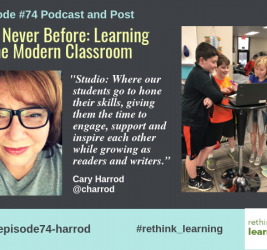 Episode #74: Like Never Before: Learning in the Modern Classroom with Cary Harrod