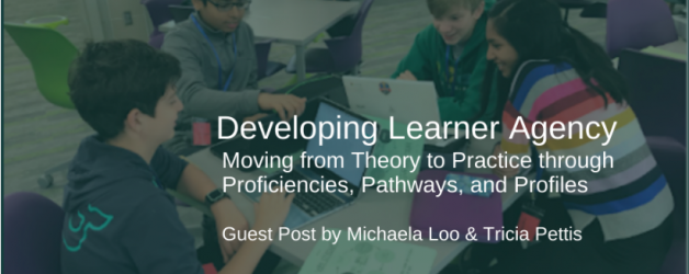 Developing Learner Agency: Guest Post with Michaela Loo & Tricia Pettis (Reflection #7)