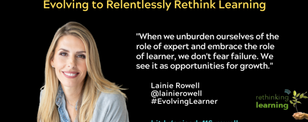 Episode #116: Evolving to Relentlessly Rethink Learning with Lainie Rowell