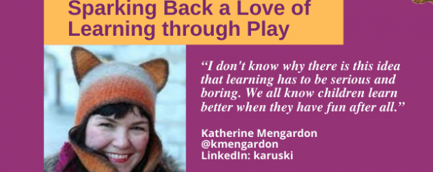 Episode #117: Sparking Back a Love of Learning through Play with Katherine Mengardon