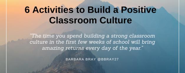6 Activities to Build a Positive Classroom Culture
