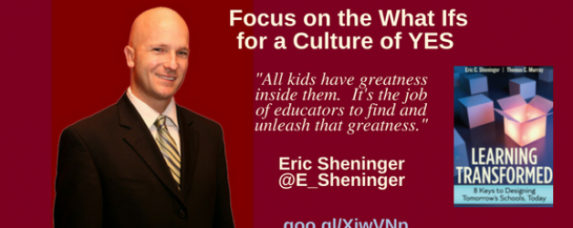 Episode #26: Focus on the What Ifs for a Culture of YES with Eric Sheninger