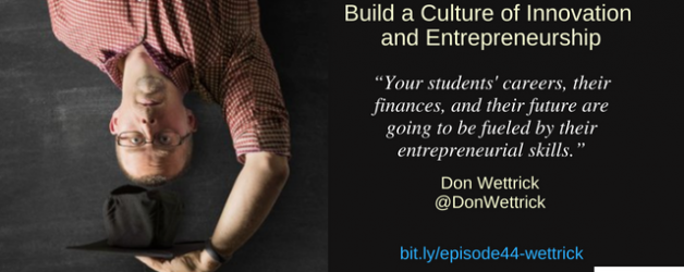Episode #44: Build a Culture of Innovation and Entrepreneurship with Don Wettrick