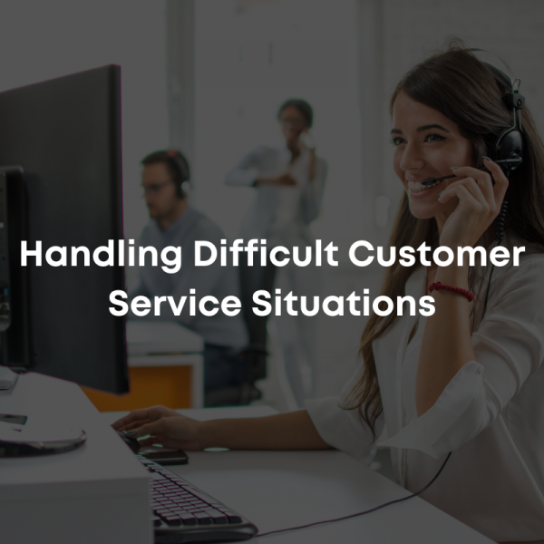 Handling Difficult Customer Service Situations