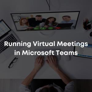 Running Virtual Meetings in Microsoft Teams