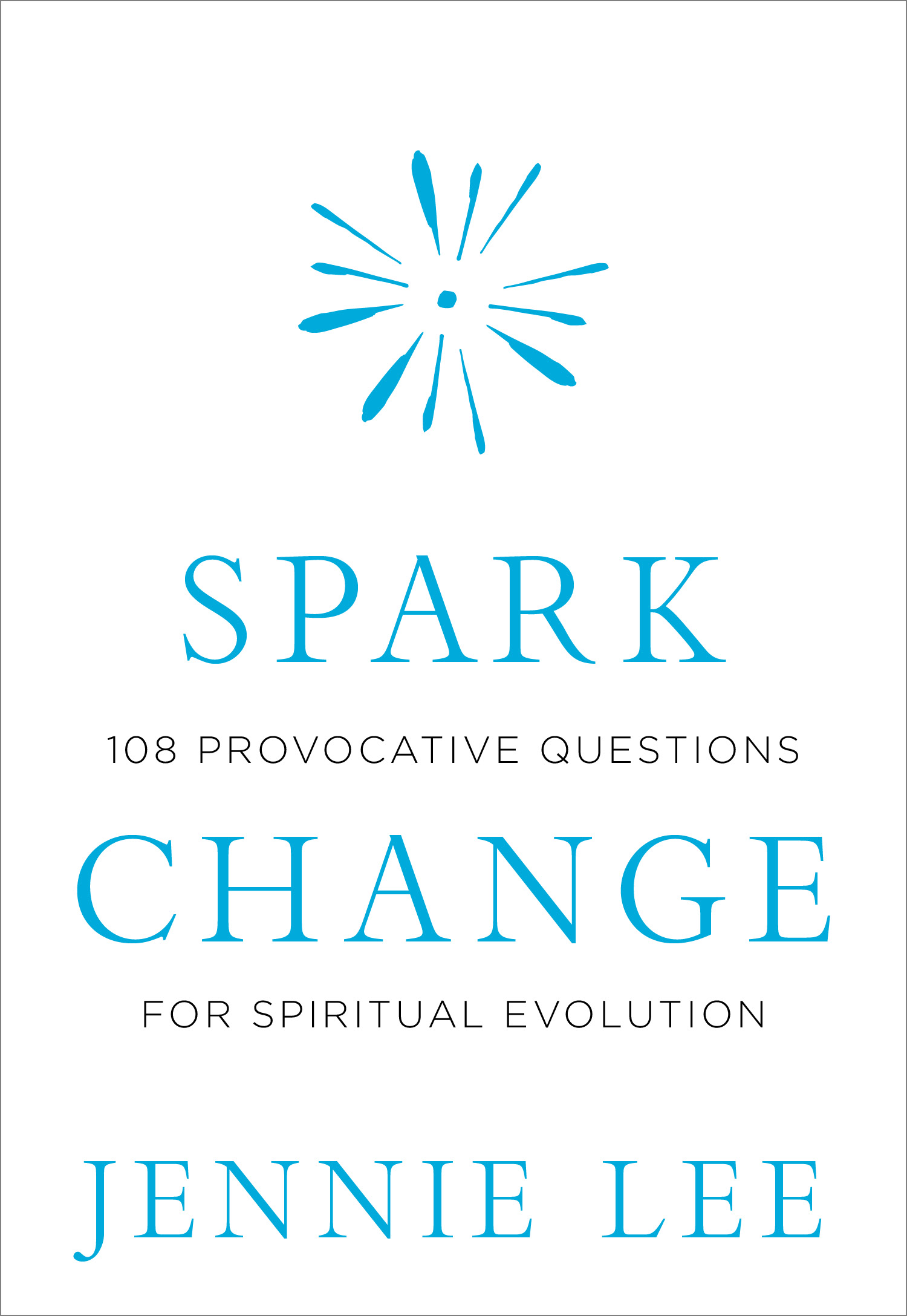 Spark Change  108 Provocative questions for spiritual evolution. Jennie Lee