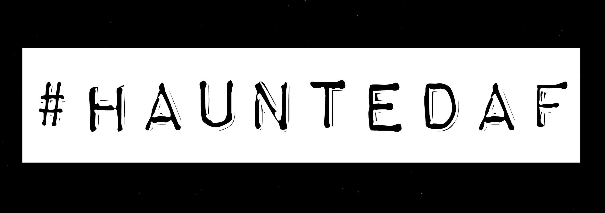#HAUNTEDAF