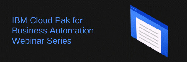 """Featured image for """"IBM Cloud Pak for Automation Webinar Series"""""""