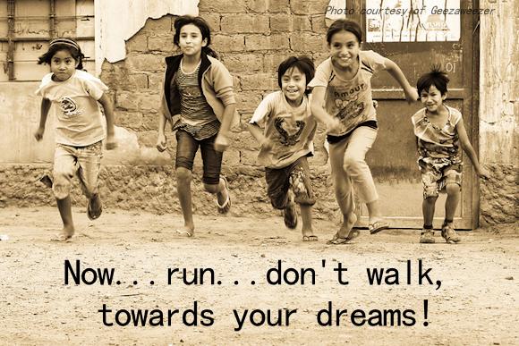 run towards your dreams