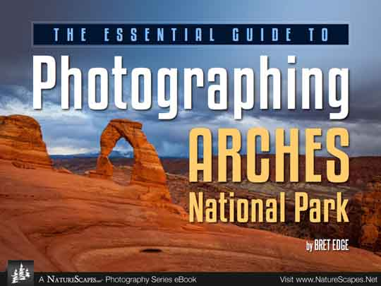 The Essential Guide To Photographing Arches National Park by Bret Edge. Copyright 2014 Bret Edge.