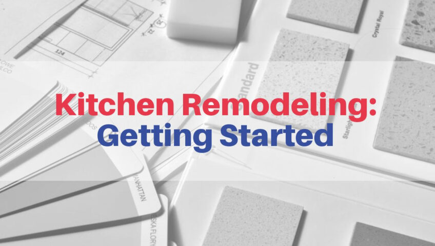Kitchen Remodeling: Getting Started
