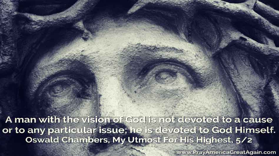 Pray America Great Again Oswald Chambers Quote Man With Vision Of God Devoted To God