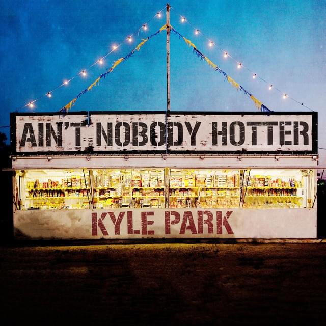 Music Video & Lyrics for Kyle Park's New Single   Ain't Nobody Hotter