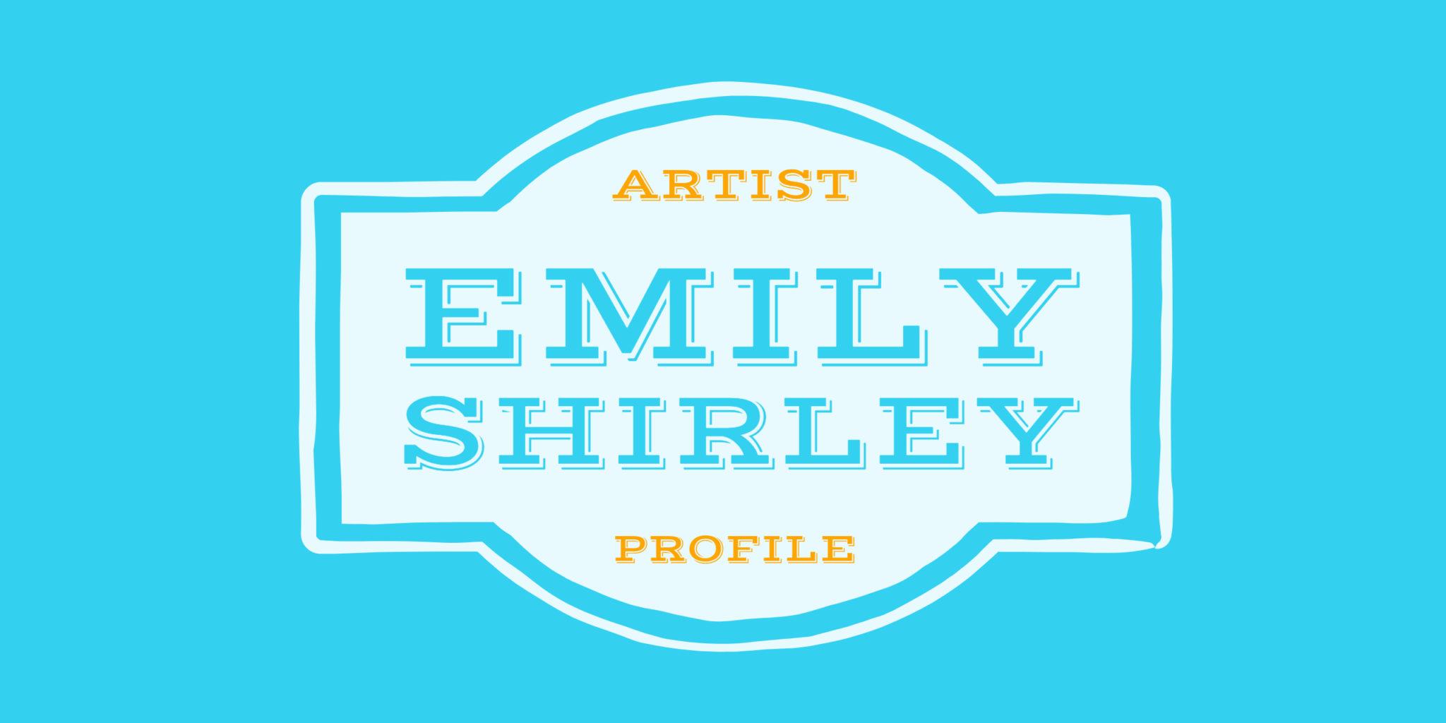 Emily Shirley   Artist Profile