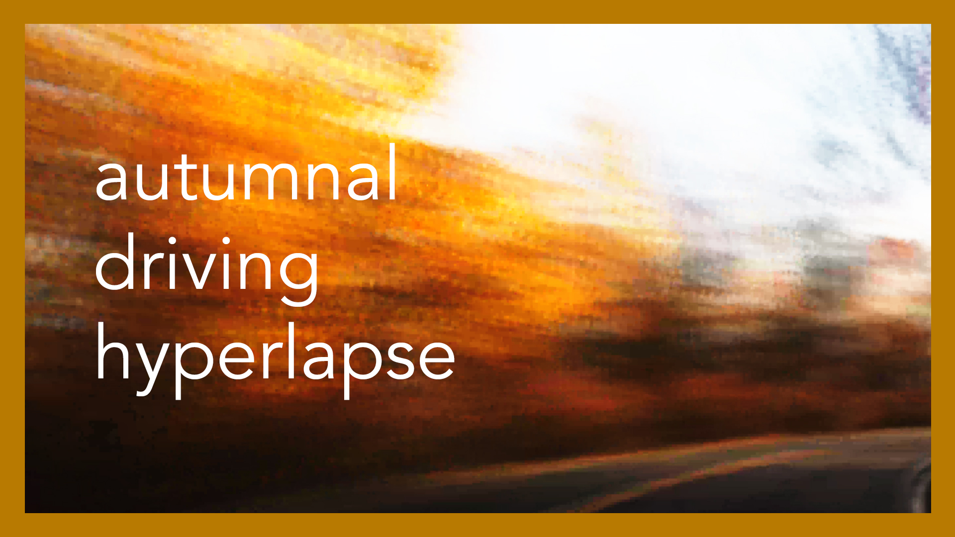 Autumnal Driving Hyperlapse