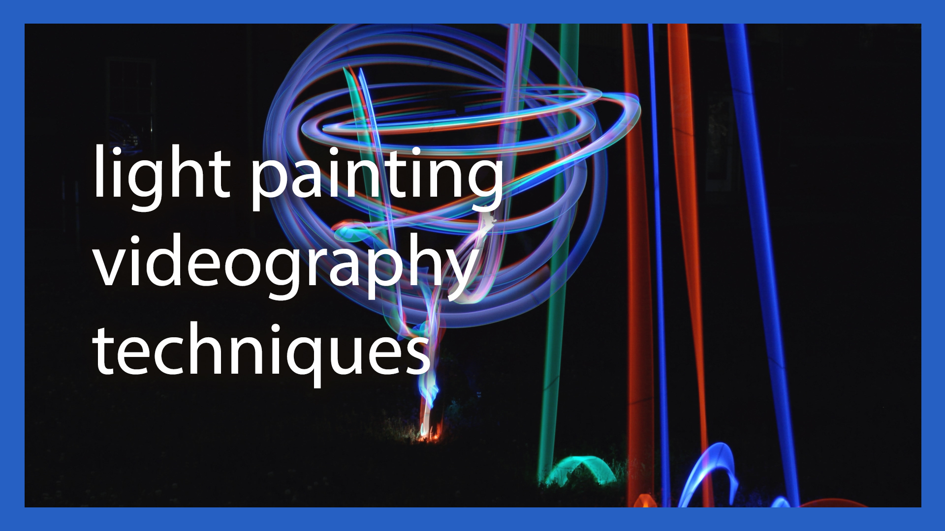 Light Painting Videography Techniques