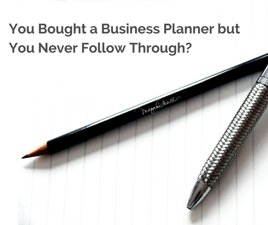 Bought a Business Planner but You Never Follow Through