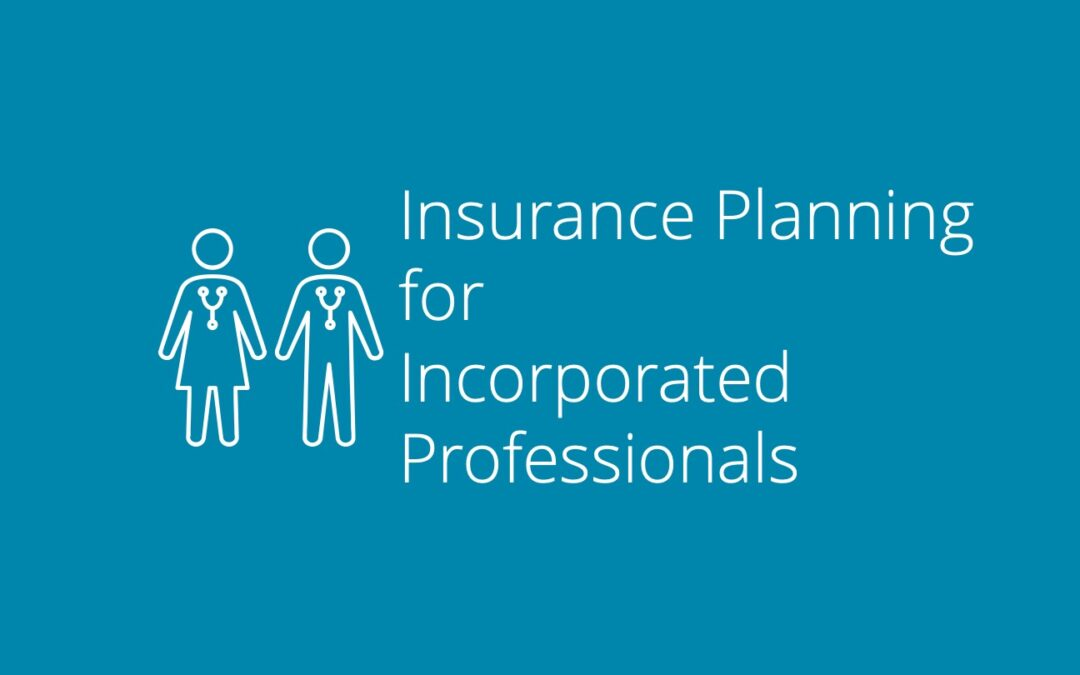 Insurance Planning for Incorporated Professionals