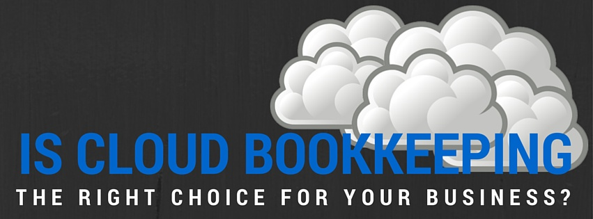 Is Cloud Bookkeeping The Right Choice For Your Business?