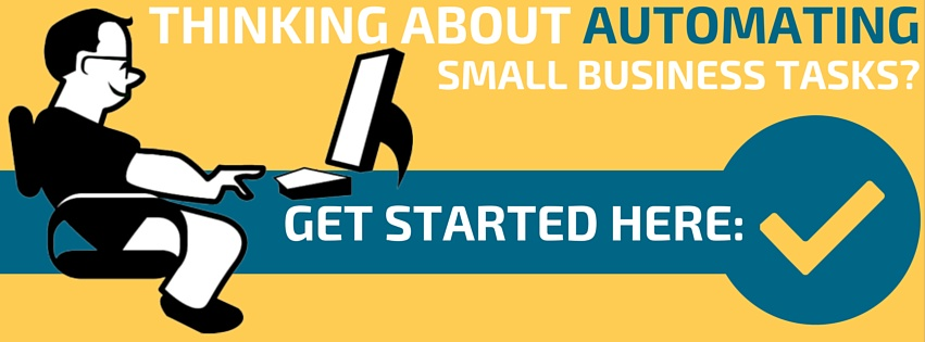 Thinking About Automating Small Business Tasks? Get Started Here: