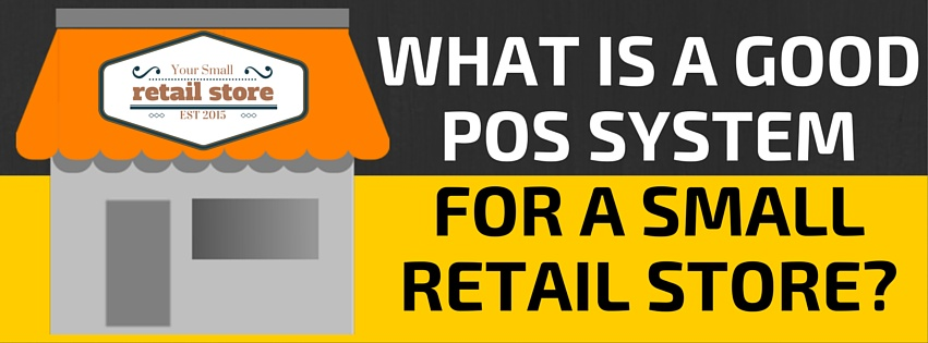 What's a Good POS System For a Small Retail Store?