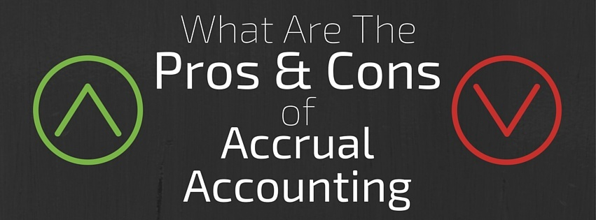 What Are The Pros and Cons of Accrual Accounting