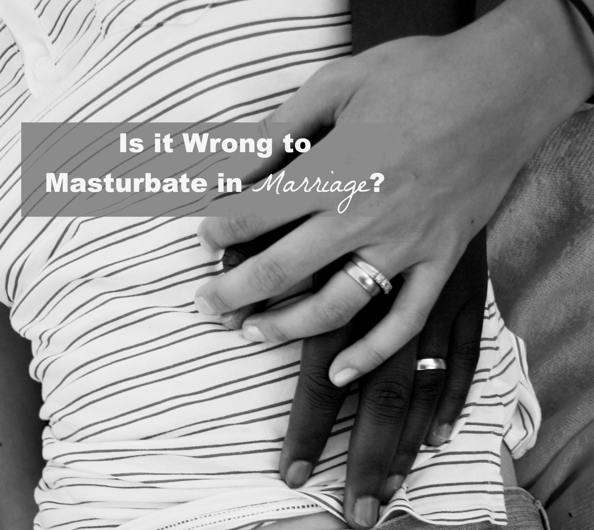 is-it-wrong-to-masturbate-in-marriage