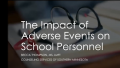 The Impact of Adverse Events On School Personnel