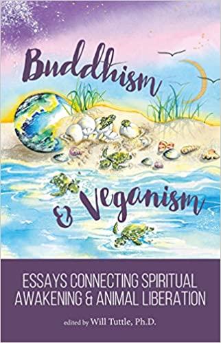 Buddhism and Veganism: Essays Connecting Spiritual Awakening and Animal Liberation