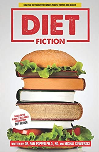 Diet Fiction: How the diet industry makes people fatter and sicker