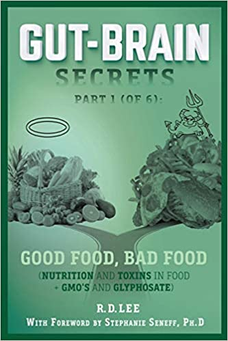 Gut-Brain Secrets, Part 1: Good Food, Bad Food (2nd Ed.): Nutrition and Toxins in Food + GMO's and Glyphosate
