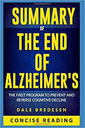 Summary of The End of Alzheimer's The First Program to Prevent and Reverse Cognitive Decline by Dale Bredesen