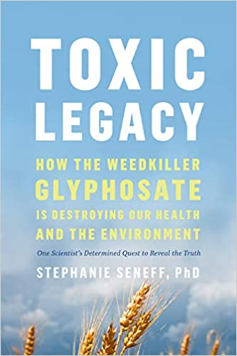 Toxic Legacy: How the Weedkiller Glyphosate Is Destroying Our Health and the Environment